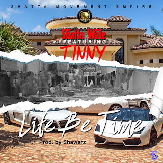 Banger Alert : (Download) : Shatta Wale - LIFE BE TIME ft Tinny {prod by SHAWERZ}
