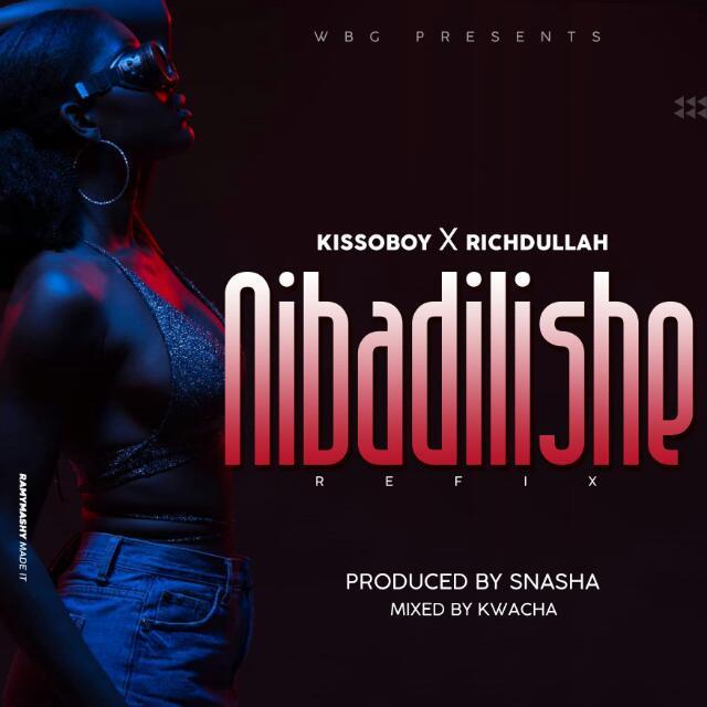 Kisso Boy x Richdullah - Nibadilishe Refix