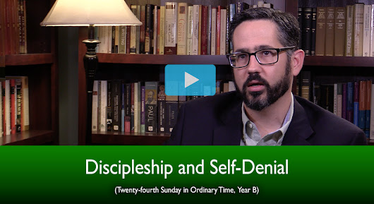 Discipleship and Self-Denial (The Mass Readings Explained)