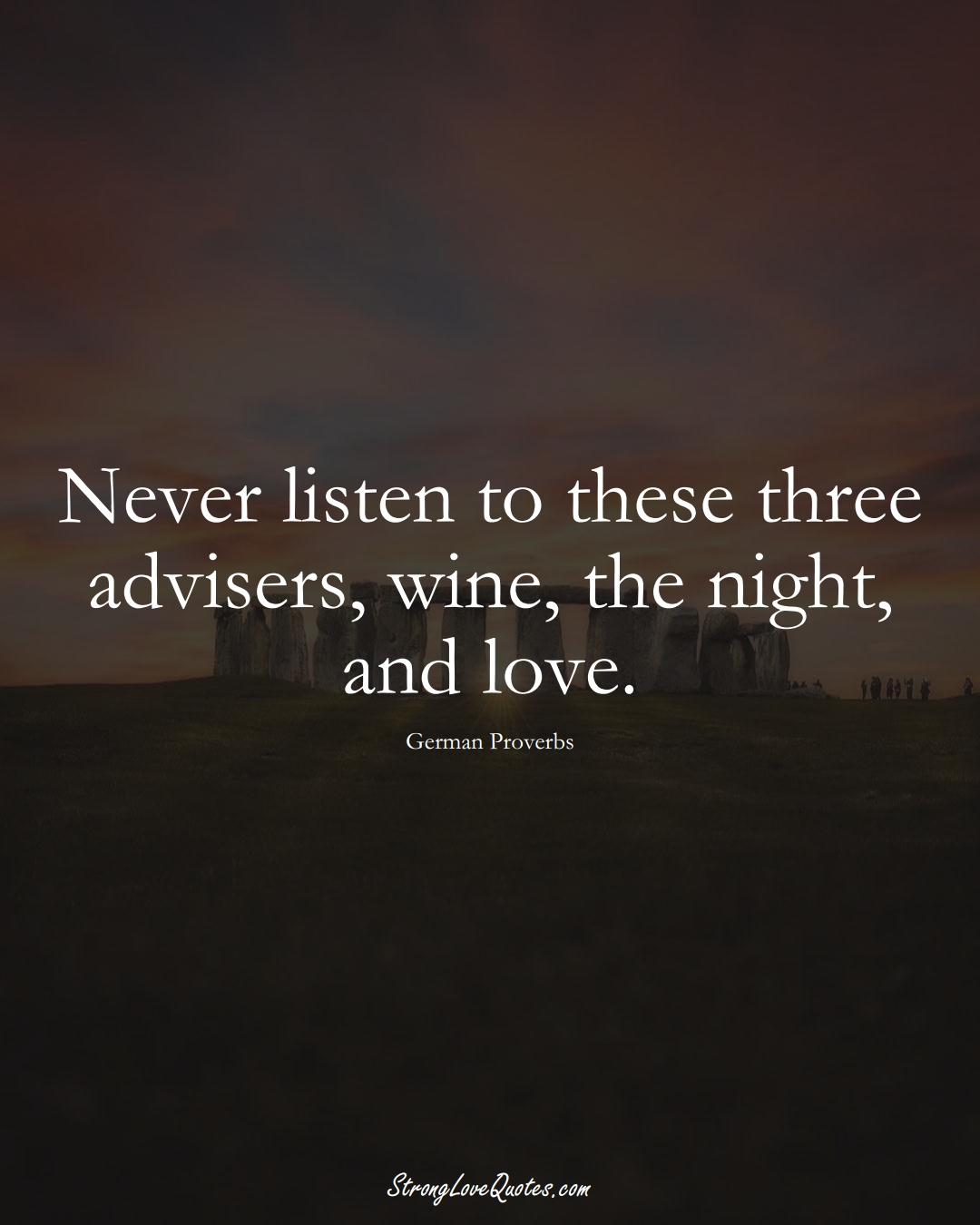 Never listen to these three advisers, wine, the night, and love. (German Sayings);  #EuropeanSayings