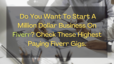 Do You Want To Start A Million Dollar Business On Fiverr? Check These Highest Paying Fiverr Gigs.