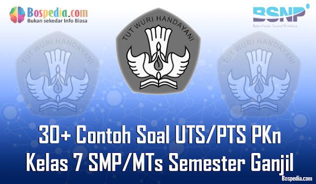 30+ Contoh Soal UTS/PTS PKn Kelas 7 SMP/MTs Semester Ganjil Terbaru