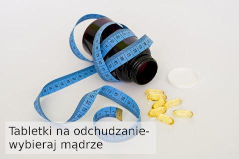 Tabletki na odchudzanie - wybieraj mądrze