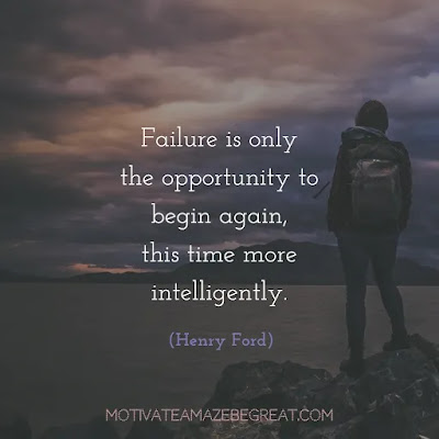 "Never Quit Quotes: ""Failure is only the opportunity to begin again, this time more intelligently."" - Henry Ford"