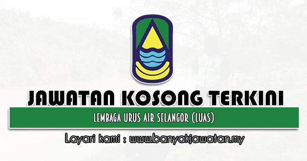 Jawatan Kosong 2021 di Lembaga Urus Air Selangor (LUAS)