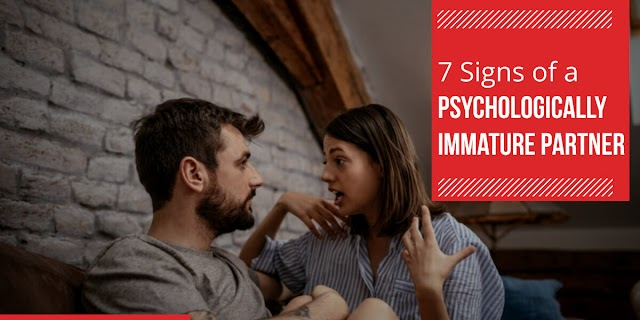7 Signs of a Psychologically Immature Partner