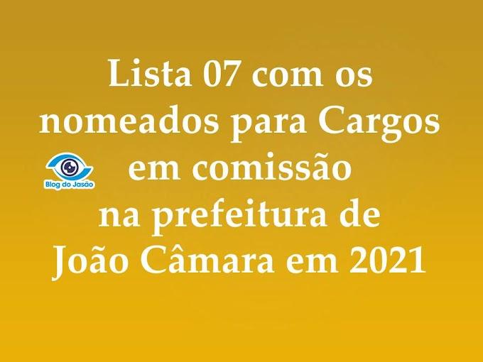 Lista 07 com os nomeados para Cargos em comissão na prefeitura de João Câmara em 2021