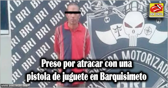 Preso por atracar con una pistola de juguete en Barquisimeto