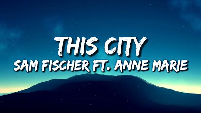 Sam Fischer - This City (Lyrics) ft. Anne-Marie