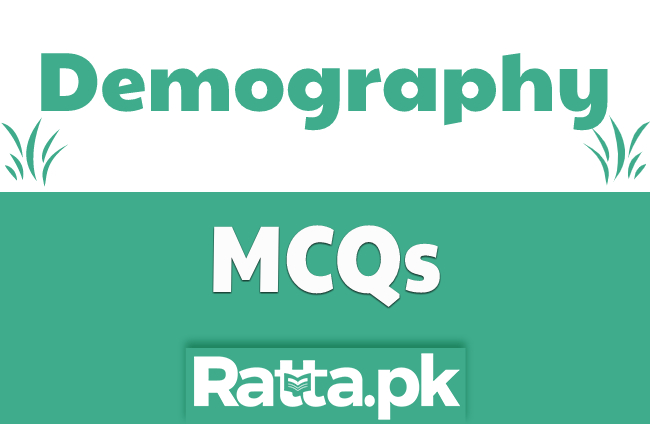 Demography Solved MCQs with Answers for PPSC, NTS, FPSC Tests