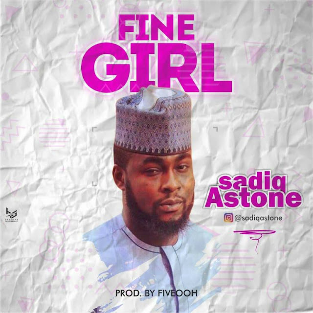 SADIQ ASTONE – Fine Girl - www.mp3made.com.ng