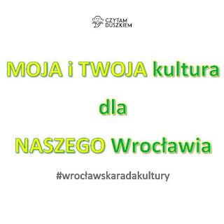 Hasło wyborcze Katarzyny Chmiel prowadzącej blog Czytam duszkiem i kandydatki do Wrocławskiej Rady Kultury brzmi MOJA i TWOJA kultura dla NASZEGO Wrocławia