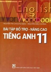 Bài Tập Bổ Trợ - Nâng Cao Tiếng Anh 11 - Nguyễn Thị Chi