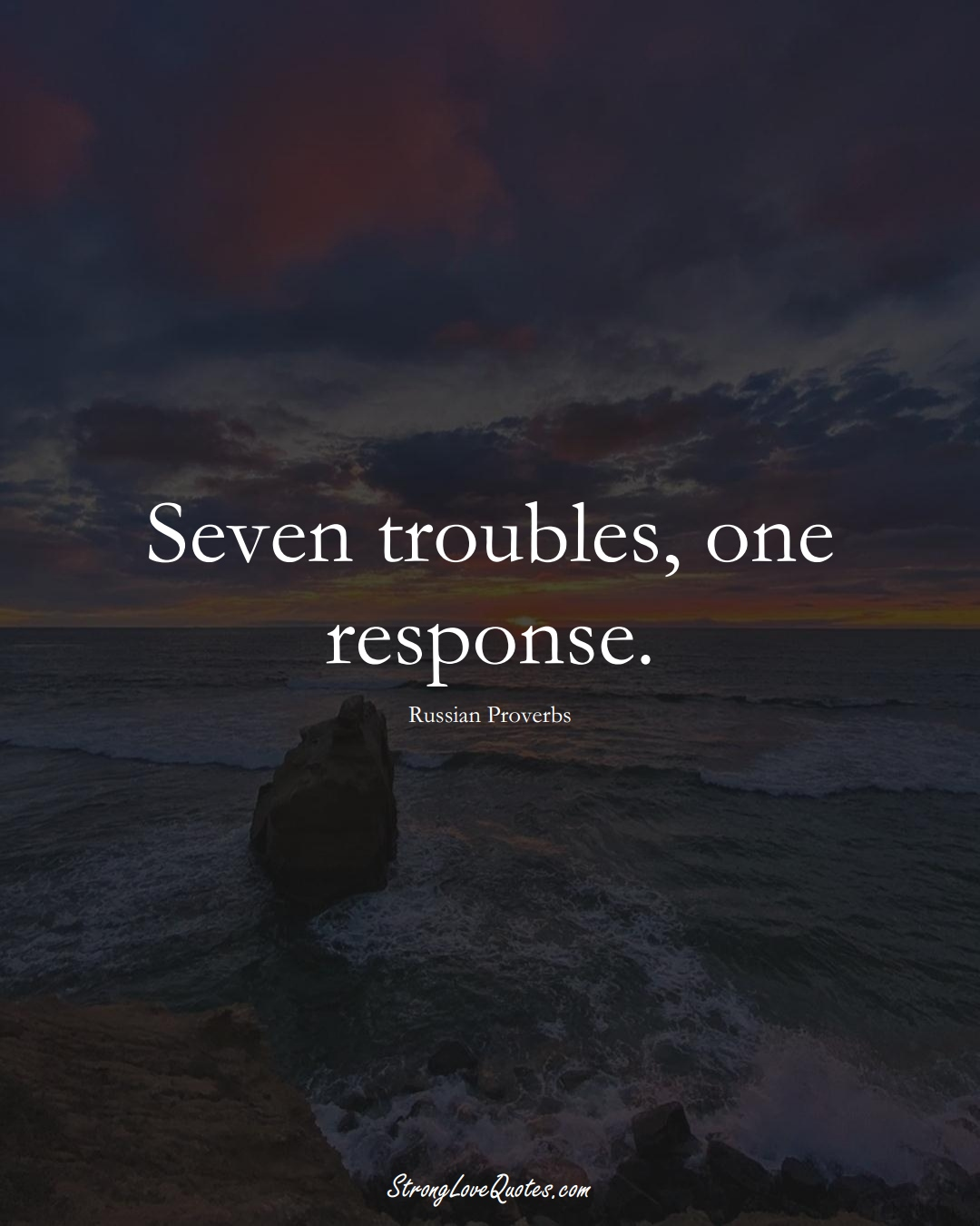 Seven troubles, one response. (Russian Sayings);  #AsianSayings
