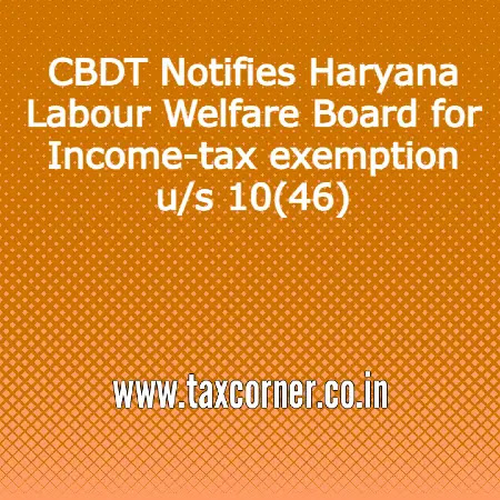 cbdt-notifies-haryana-labour-welfare-board-for-income-tax-exemption-us-10-46