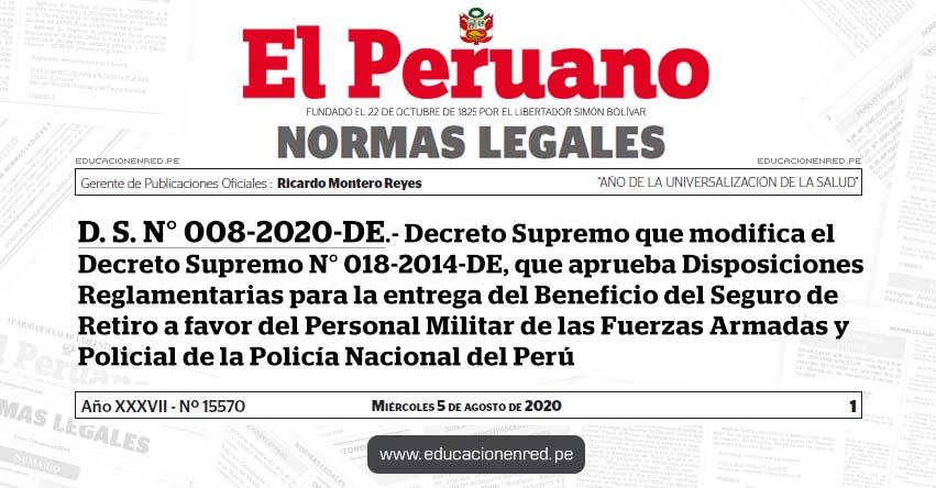 D. S. N° 008-2020-DE.- Decreto Supremo que modifica el Decreto Supremo N° 018-2014-DE, que aprueba Disposiciones Reglamentarias para la entrega del Beneficio del Seguro de Retiro a favor del Personal Militar de las Fuerzas Armadas y Policial de la Policía Nacional del Perú