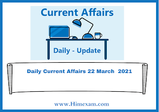 Daily Current Affairs 22 March  2021