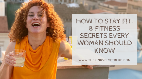 How to Stay Fit 8 Fitness Secrets Every Woman Should Know