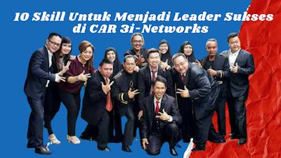 10 Skill Untuk Menjadi Leader Sukses di CAR 3i-Networks