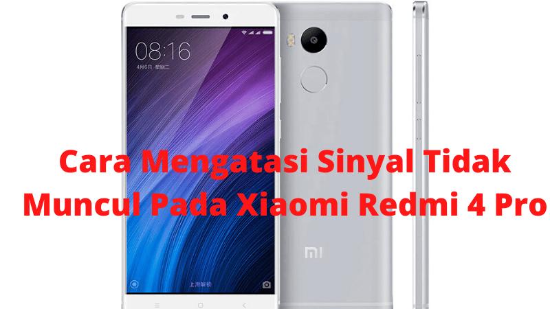 Cara Mengatasi Sinyal Tidak Muncul Pada Xiaomi Redmi 4 Pro