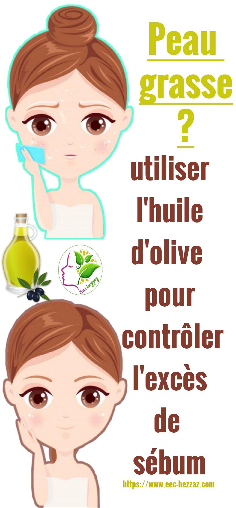 Peau grasse? utiliser l'huile d'olive pour contrôler l'excès de sébum