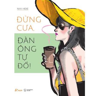 Bí Quyết Để Bạn Trở Thành Người Phụ Nữ Quyến Rũ: Đừng Cưa, Đàn Ông Tự Đổ! ebook PDF EPUB AWZ3 PRC MOBI