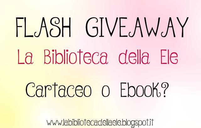 FLASH GIVEAWAY ***[CHIUSO] ***@LaBibliotecaDellaEle :  Cartaceo o ebook?