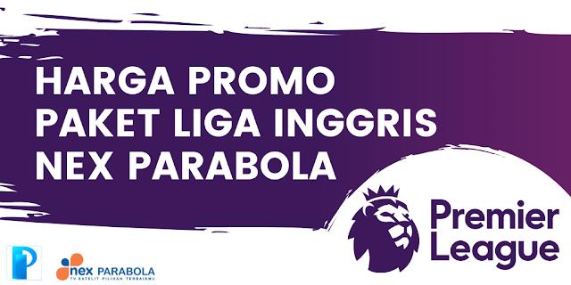 Harga Promo Paket Liga Inggris Nex Parabola