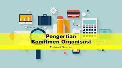 Beberapa Pengertian Komitmen Organisasi