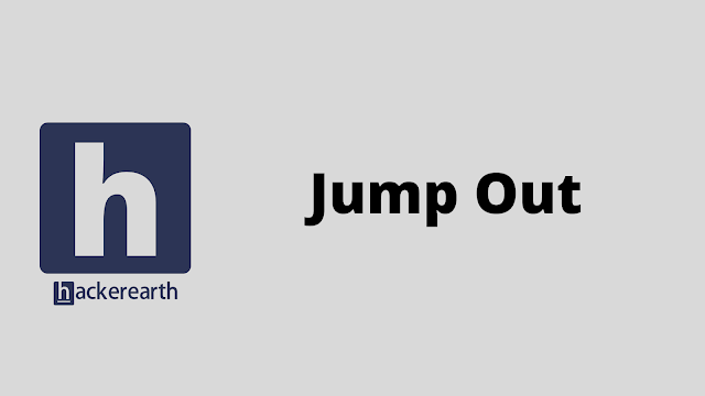 HackerEarth Jump Out problem solution