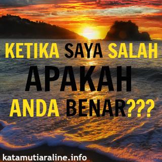www.katamutiaraline.info-Ketika Saya Salah Apakah Anda Benar ~ Kata Mutiara