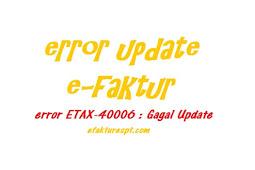 e-Faktur Gagal Update Error ETAX-40006 : Error Update Tidak Dapat Mengambil File