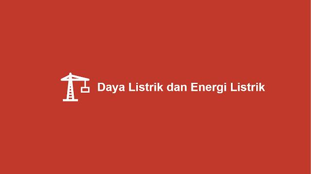 Daya Listrik dan Energi Listrik