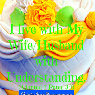 I live with my wife/husband with understanding. (Adapted 1 Peter 3:7)