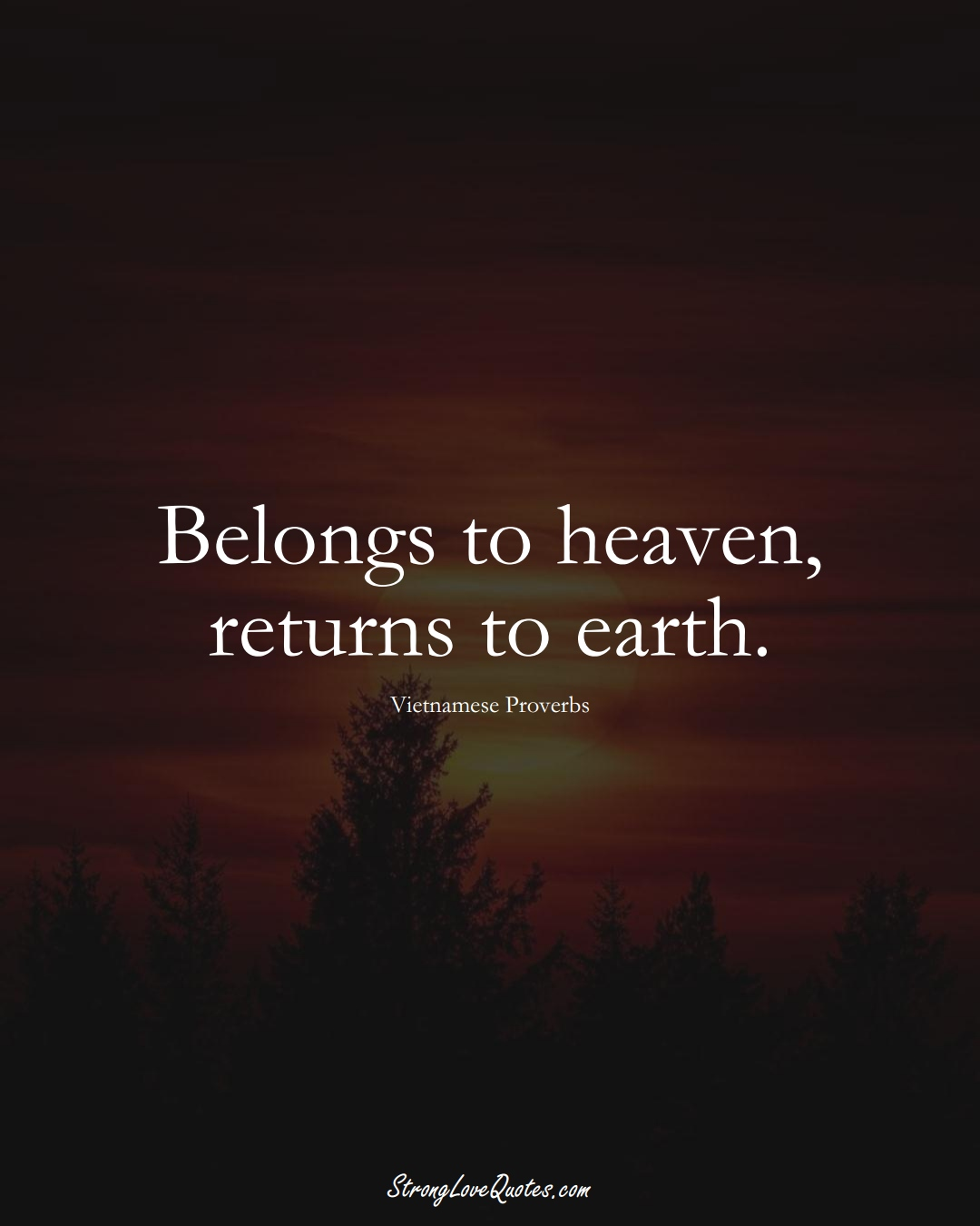 Belongs to heaven, returns to earth. (Vietnamese Sayings);  #AsianSayings