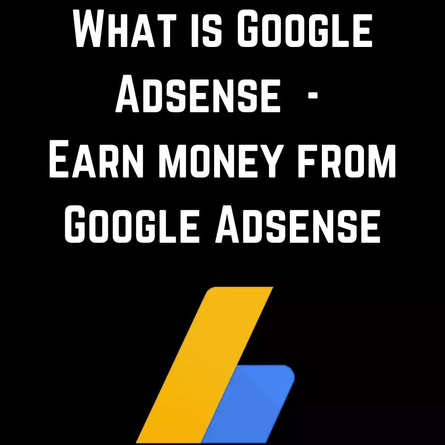 What is Google Adsense    Earn money from Google Adsense