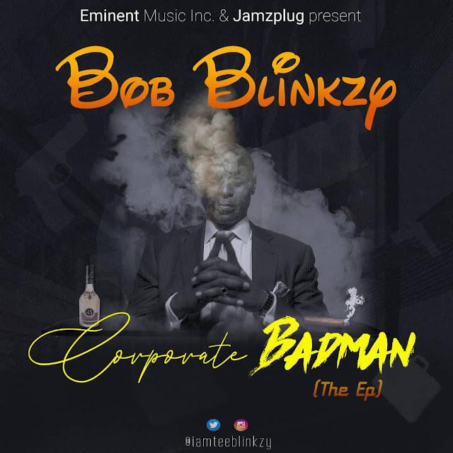 DOWNLOAD AUDIO ALBUM: Bob Blinkzy - Corporate Badman (The EP)