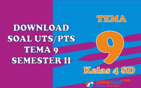 Download Soal Ulangan UTs PTs Tema 9 Kelas 4 Semester 2 Terbaru