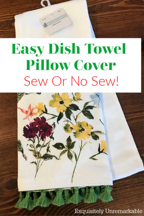 Floral Kitchen Towel Easy Dish Towel Pillow Cover Tutorial