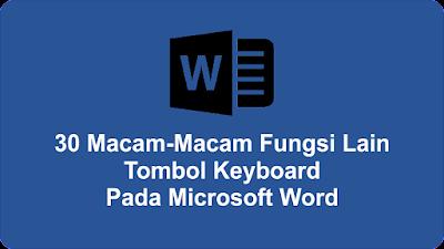 30 Macam-Macam Fungsi Lain Tombol Keyboard Pada Microsoft Word
