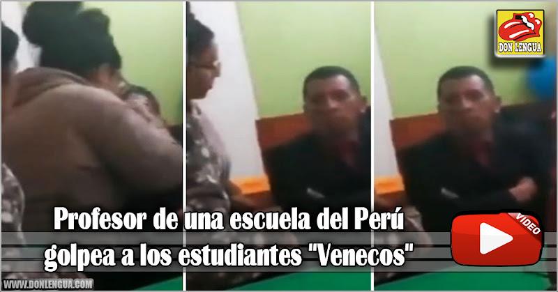 """Profesor de una escuela del Perú, golpea a los estudiantes """"Venecos"""""""