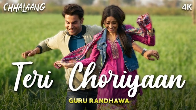 Teri Choriyaan Lyrics : Chhalaang | Rajkummar R, Nushrratt B | Guru Randhawa, VEE, Payal Dev