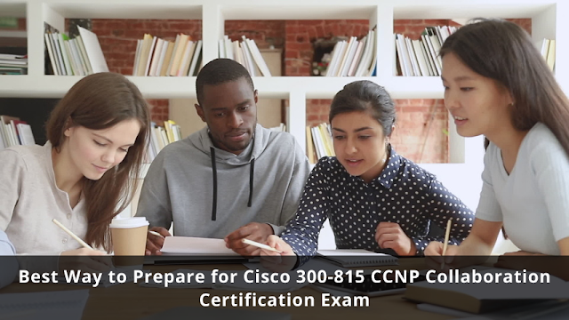 Most Effective 300-815 CCNP Collaboration Certification Study Guide