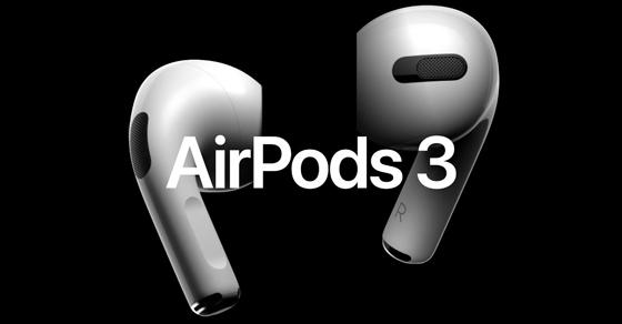 Tai nghe true wireless AirPods 3 sẽ có tính năng như AirPods Pro.
