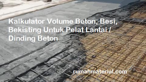 Kalkulator Volume Beton, Besi, Bekisting Untuk Pelat Lantai / Dinding Beton