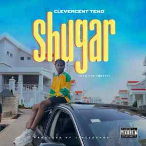Download Song Man Dem Shuga By Clevercent Teno (MP3