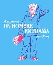 Andanzas de un hombre en pijama / Paco Roca