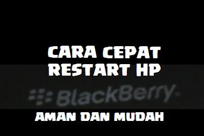 Cara Cepat Merestart HP Blackberry (BB) 100% Aman Tanpa Copot/Lepas Baterai