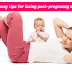 6 Truly easy tips for losing post-pregnancy weight