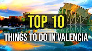 Top 10 Things To Do In Valencia Spain